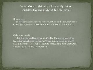 What do you think our Heavenly Father  d islikes the most about his children.