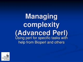 Managing complexity Advanced Perl