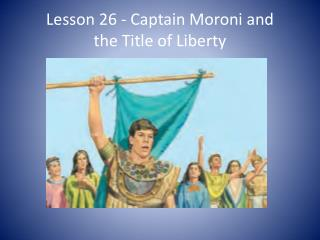 Lesson 26 - Captain  Moroni  and the Title of Liberty