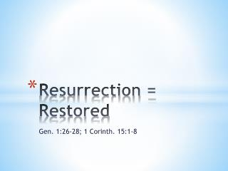 Resurrection = Restored