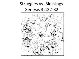 Struggles vs. Blessings Genesis 32:22-32