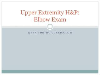 Upper Extremity H&P:  Elbow Exam