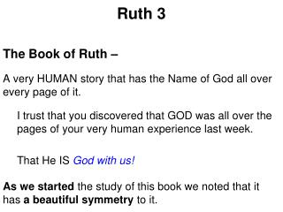 Ruth  3 The Book of Ruth – A very HUMAN story that has the Name of God all over every page of it.