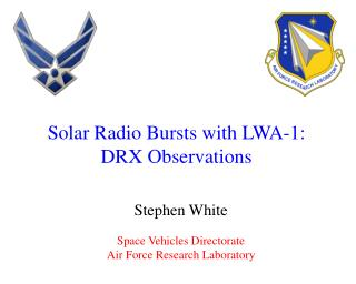Stephen White Space Vehicles Directorate Air Force Research Laboratory