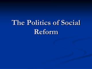 The Politics of Social Reform