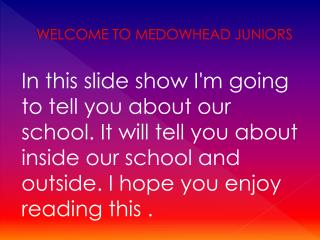 WELCOME TO MEDOWHEAD JUNIORS