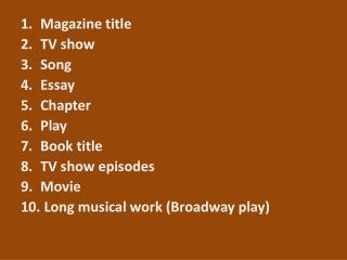 Magazine title TV show Song Essay Chapter Play Book title TV show episodes Movie
