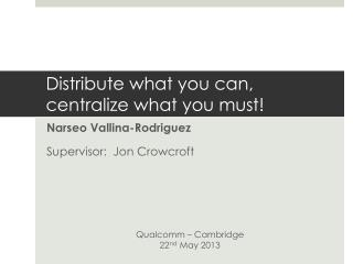 Distribute what you can, centralize what you must!