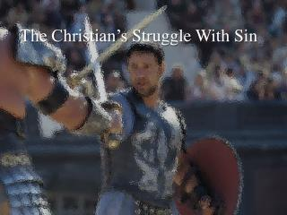 The Christian's  Struggle  With Sin