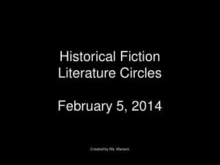 Historical Fiction Literature Circles February 5, 2014 Created by Ms.  Maneck
