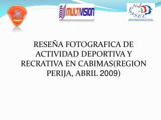 RESEÑA FOTOGRAFICA  DE ACTIVIDAD DEPORTIVA Y RECRATIVA EN CABIMAS(REGION  PERIJA, ABRIL  2009 )