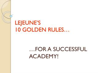 LEJEUNE'S   10  GOLDEN RULES …