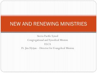 NEW AND RENEWING MINISTRIES