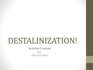 DESTALINIZATION!