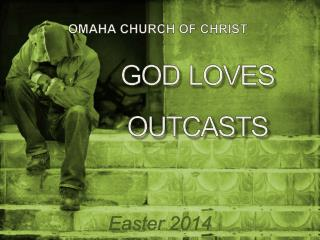 GOD LOVES OUTCASTS