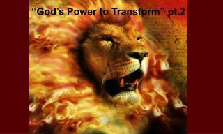 """God's Power to Transform"" pt.2"