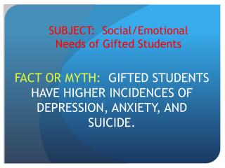 SUBJECT:  Social/Emotional Needs of Gifted Students