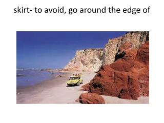 skirt-  to avoid, go around the edge of