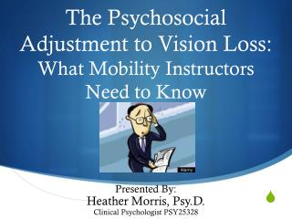 The Psychosocial Adjustment to Vision Loss:  What Mobility Instructors Need to Know