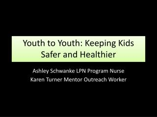 Youth to Youth: Keeping Kids Safer and Healthier