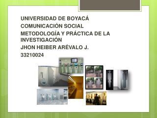 UNIVERSIDAD DE BOYACÁ COMUNICACIÓN SOCIAL METODOLOGÍA Y PRÁCTICA DE LA INVESTIGACIÓN