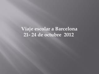 Viaje  escolar a Barcelona 21- 24 de  octubre   2012