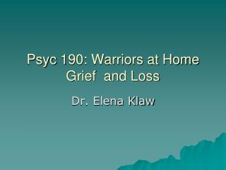 Psyc  190: Warriors at Home Grief  and  Loss