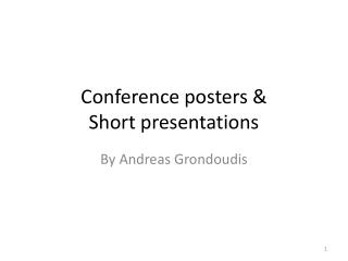 Conference posters &  Short presentations