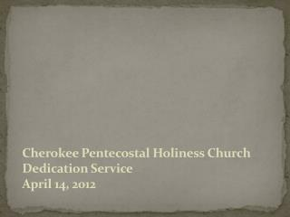 Cherokee Pentecostal Holiness Church Dedication Service April 14, 2012