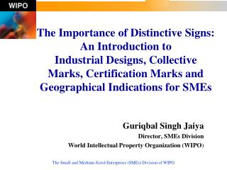 The Importance of Distinctive Signs: An Introduction to  Industrial Designs, Collective Marks, Certification Marks and G
