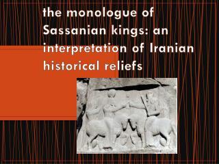 the monologue of  Sassanian  kings: an interpretation of Iranian historical reliefs