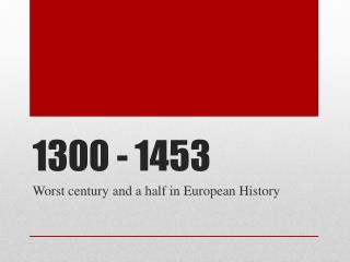1300 - 1453