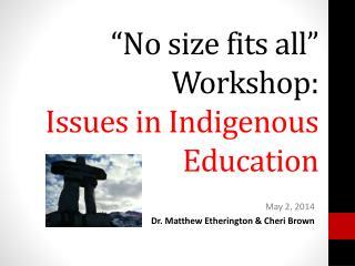 """No  size fits all"" W orkshop: Issues  in Indigenous  Education"