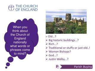 When you think about the Church of  England nationally what words or phrases come to mind?