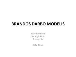 BRANDOS DARBO MODELIS