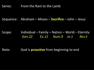 Series:	From the Ram to the Lamb Sequence:	Abraham – Moses –  Sacrifice  – John – Jesus