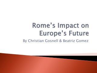 Rome�s Impact on Europe�s Future