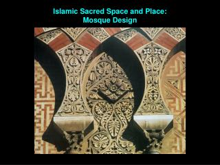 Islamic Sacred Space and Place:  Mosque Design