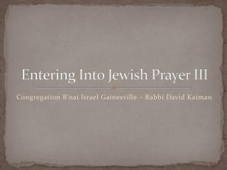 Entering Into Jewish Prayer III