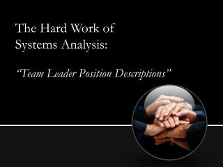 "The Hard Work of  Systems Analysis: ""Team Leader Position Descriptions"""