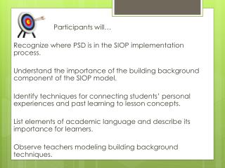 Participants will… Recognize where PSD is in the SIOP implementation process.