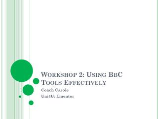 Workshop 2: Using  BbC  Tools Effectively