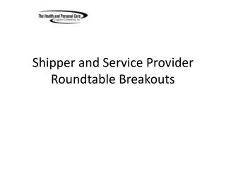 Shipper and Service Provider Roundtable Breakouts