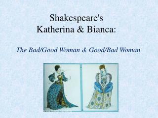 Shakespeare's Katherina  & Bianca: