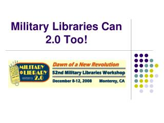 Military Libraries Can 2.0 Too