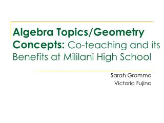 Algebra Topics/Geometry Concepts:  Co-teaching and its Benefits at Mililani High School