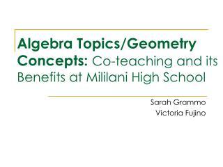 Algebra Topics/Geometry Concepts:  Co-teaching and its Benefits at Mililani High School