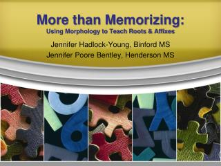 More than Memorizing:  Using Morphology to Teach Roots & Affixes
