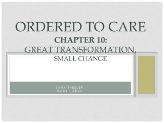 Ordered to Care Chapter 10:  Great Transformation,  Small Change