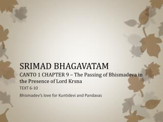 SRIMAD BHAGAVATAM CANTO 1 CHAPTER 9 � The Passing of  Bhismadeva  in the Presence of Lord  Krsna